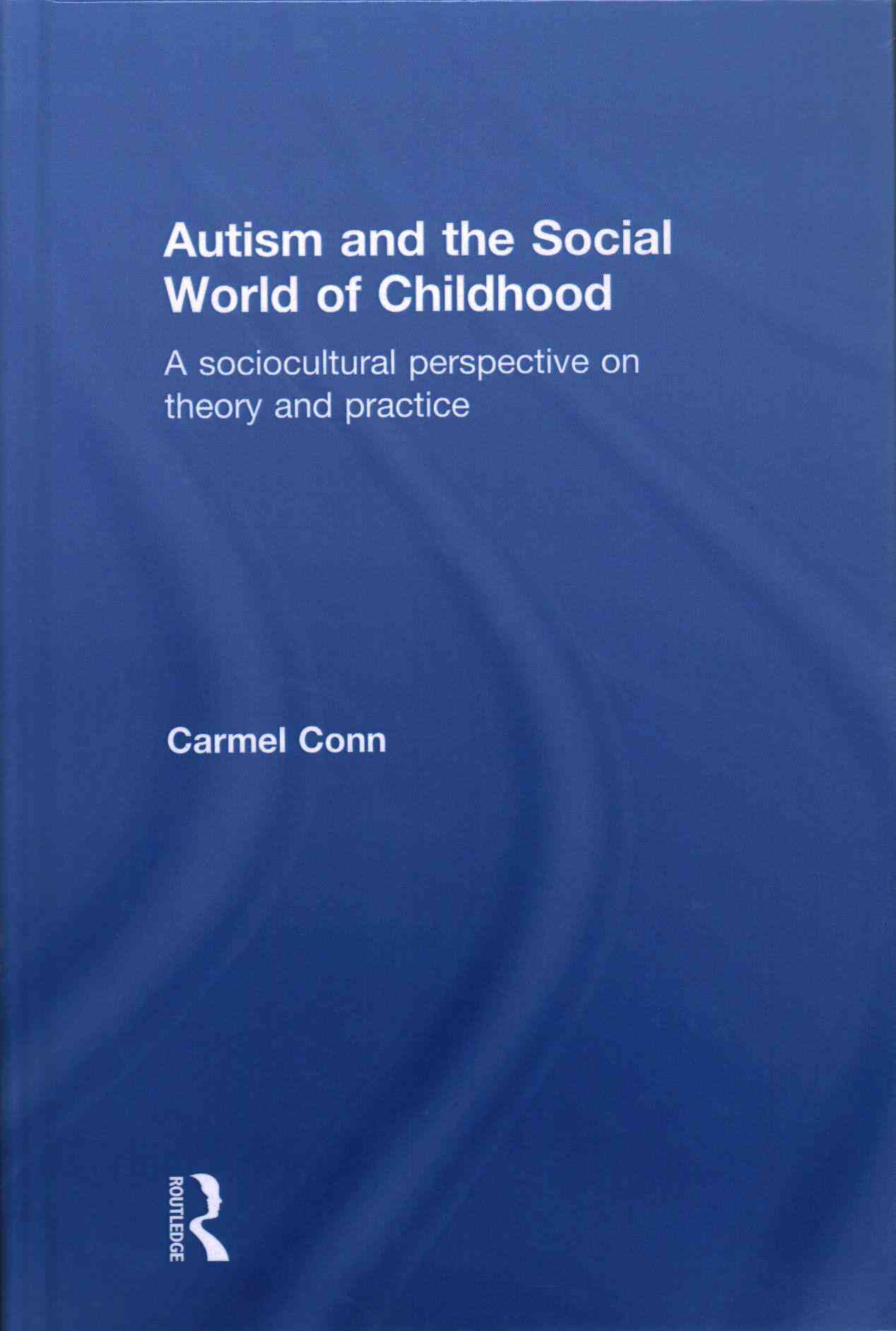 Autism and the Social World of Childhood By Conn, Carmel