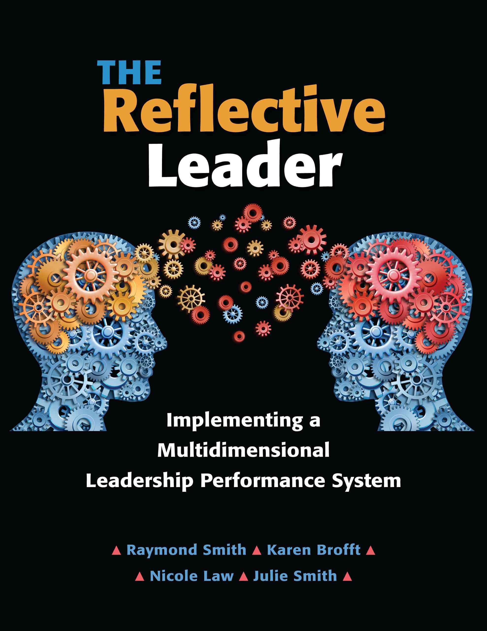 The Reflective Leader By Smith, Raymond/ Smith, Julie/ Law, Nicole/ Brofft, Karen